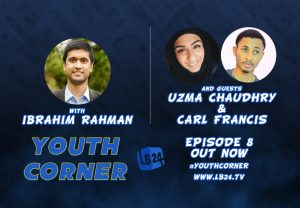 Youth Corner | Episode 8 | Uzma Chaudhry & Carl Francis